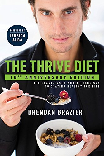 The Thrive Diet, 10th Anniversary Edition: The Plant-Based Whole Foods Way to Staying Healthy for Life by Brendan Brazier