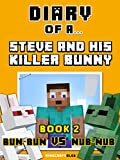 Diary of a Steve and his Killer Bunny: Book 2 (Bun-Bun VS Nub-Nub) [An Unofficial Minecraft Book] (Minecraft Tales 62)