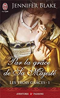 Les trois grâces : tome 1, Par la grâce de sa majesté  par Jennifer Blake