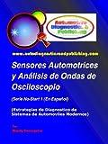 Sensores Automotrices y Análisis de Ondas de Osciloscopio (Estrategias de Diagnostico de Sistemas Automotrices Modernos nº 1) (Spanish Edition)
