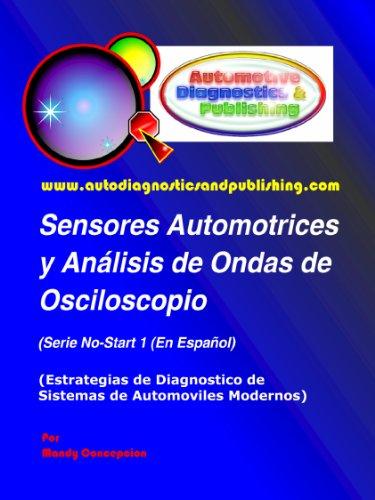 Sensores Automotrices y Análisis de Ondas de Osciloscopio (Estrategias de Diagnostico de Sistemas Automotrices Modernos nº...