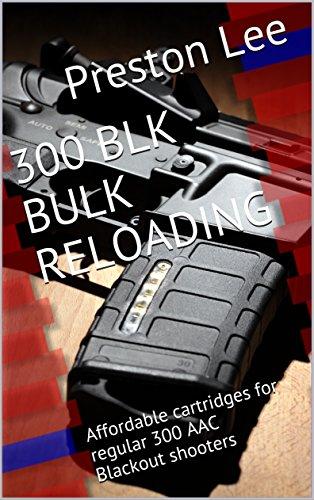 - 300 BLK Bulk Reloading: Affordable cartridges for regular 300 AAC Blackout shooters