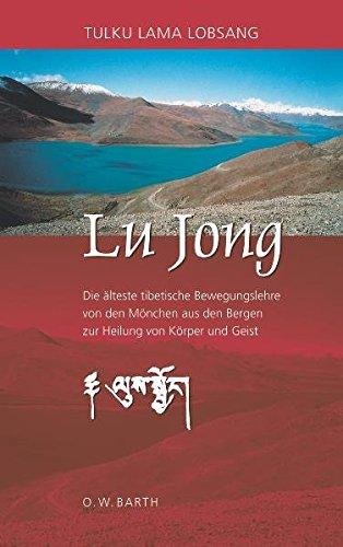 Lu Jong: Die älteste tibetische Bewegungslehre von den Mönchen aus den Bergen zur Heilung von Körper und Geist