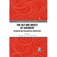The Act and Object of Judgment: Historical and Philosophical Perspectives (Routledge Studies in Contemporary Philosophy)