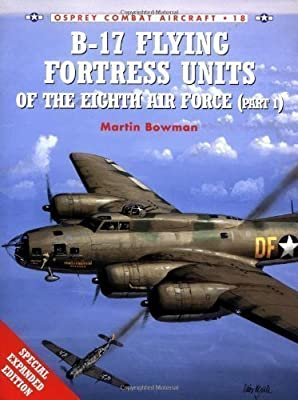 B-17 Flying Fortress Units of the Eighth Air Force (Part 1) (Osprey Combat Aircraft S.): Pt.1 by Bowman, Martin W. (2000)