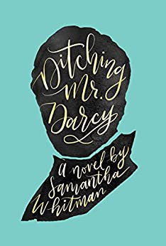 Ditching Mr. Darcy by [Whitman, Samantha]