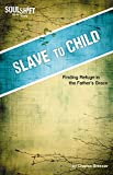 img - for Slave to Child: Finding Refuge in the Father's Grace (SoulShift Bible Study) book / textbook / text book