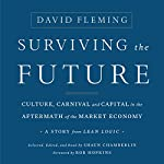 Surviving the Future: Culture, Carnival and Capital in the Aftermath of the Market Economy | David Fleming,Shaun Chamberlin,Rob Hopkins