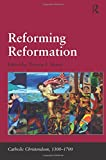 img - for Reforming Reformation (Catholic Christendom, 1300-1700) book / textbook / text book
