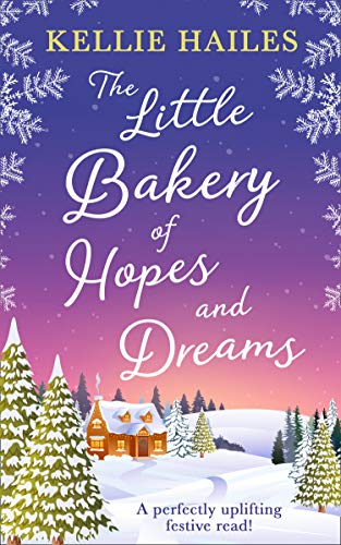 The Little Bakery of Hopes and Dreams: the perfect festive romance to snuggle up with this Christmas! (Store 99p Christmas)