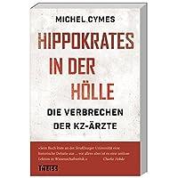 Hippokrates in der Hölle: Die Verbrechen der KZ-Ärzte