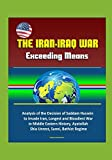 The Iran-Iraq War: Exceeding Means - Analysis of the Decision of Saddam Hussein to Invade Iran, Longest and Bloodiest War in Middle Eastern History, Ayatollah, Shia Unrest, Sunni, Bathist Regime