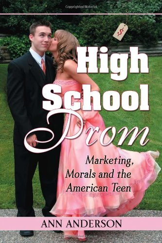 High School Prom: Marketing, Morals and the American Teen PDF