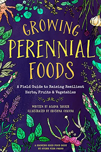 Growing Perennial Foods: A Field Guide to Raising Resilient Herbs, Fruits, and Vegetables (Food Perennial Seeds)
