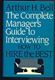 The Complete Manager's Guide to Interviewing, Arthur H. Bell, 1556231091
