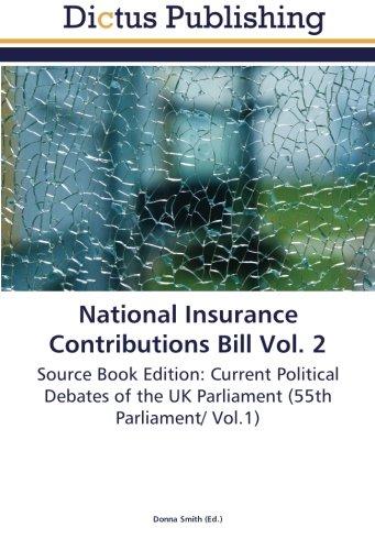 National Insurance Contributions Bill Vol. 2: Source Book Edition: Current Political Debates of the UK Parliament (55th Parliament/ Vol.1) Pdf