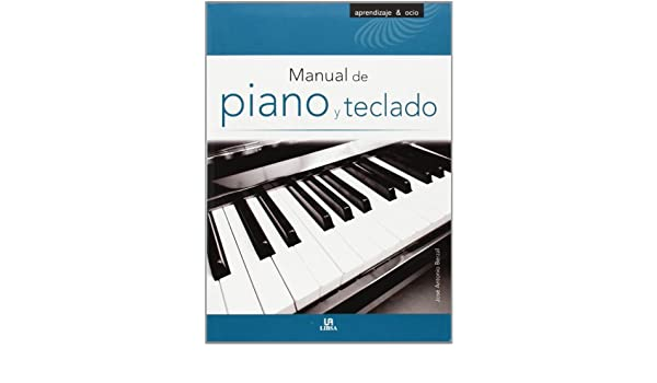 Manual de Piano y Teclado: JOSÉ ANTONIO BERZAL: 9788466228381: Amazon.com: Books