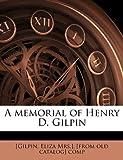 A Memorial of Henry D Gilpin, Eliza Gilpin, 1149466790