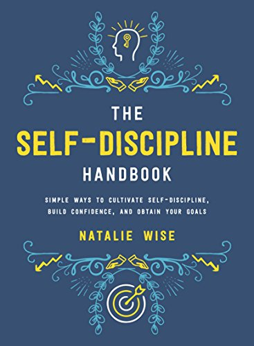 The Self-Discipline Handbook: Simple Ways to Cultivate Self-Discipline, Build Confidence, and Obtain Your Goals cover