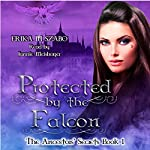 Protected by the Falcon: The Ancestors' Secrets, Volume 1 | Erika M. Szabo