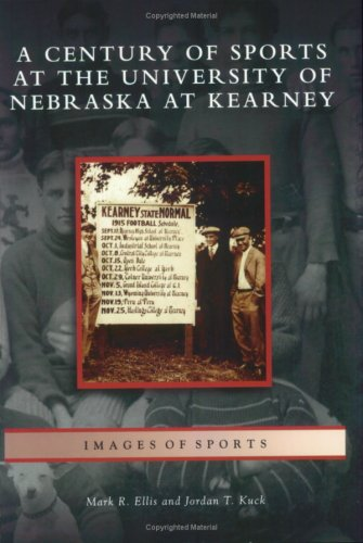 Century of Sports at the University of Nebraska at Kearney (NE) (Images of Sports)
