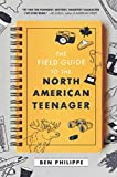Image of The Field Guide to the North American Teenager
