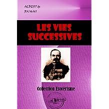 Les Vies Successives. Documents pour l'étude de cette question: Edition intégrale (Littérature ésotérique)