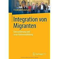 Integration von Migranten: Einwanderung und neue Nationenbildung (German Edition)