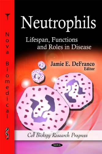 Neutrophils: Lifespan, Functions and Roles in Disease (Cell Biology Research Progress)