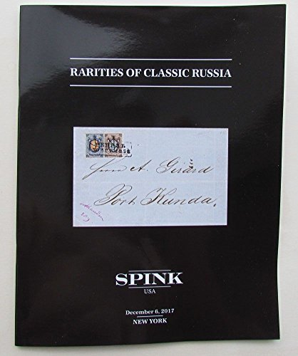 RARITIES OF CLASSIC RUSSIA SPINK PHILATELIC COVERS AUCTION 2017 CATALOG