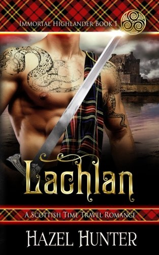 Lachlan (Immortal Highlander Book 1): A Scottish Time Travel Romance (Volume 1)