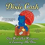 Our Red Hot Romance Is Leaving Me Blue: A Novel | Dixie Cash