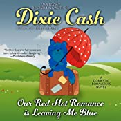 Our Red Hot Romance Is Leaving Me Blue: A Novel | Dixie Cash
