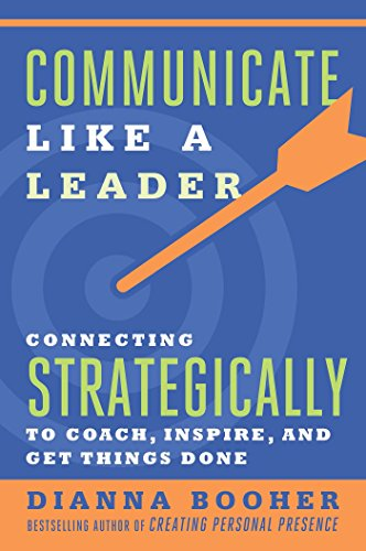- Communicate Like a Leader: Connecting Strategically to Coach, Inspire, and Get Things Done