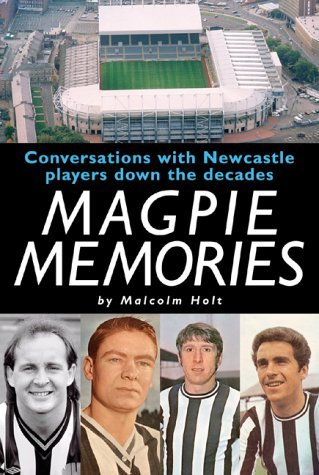 Magpie Memories: Conversations with Newcastle Players Down the Decades by Malcolm Holt (2004-08-01) pdf