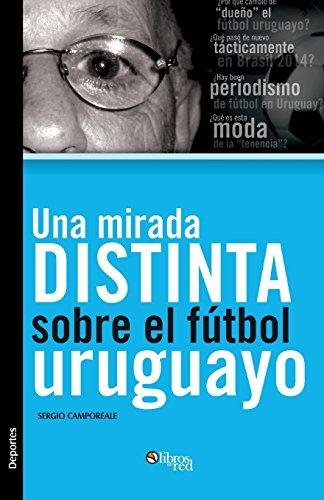 Descargar Libro Una Mirada Distinta Sobre El Futbol Uruguayo Sergio Camporeale