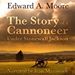 The Story of a Cannoneer Under Stonewall Jackson | Edward A. Moore