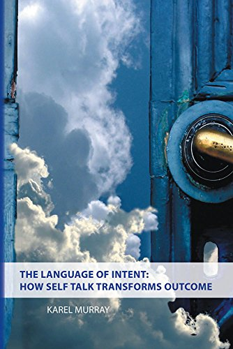 Download for free The Language of Intent: How Self Talk Transforms Outcome