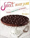 Sweet Mary Jane: 75 Delicious Cannabis-Infused High-End Desserts