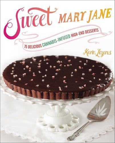 Sweet-Mary-Jane-75-Delicious-Cannabis-Infused-High-End-Desserts