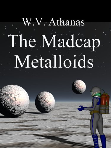 The Madcap Metalloids