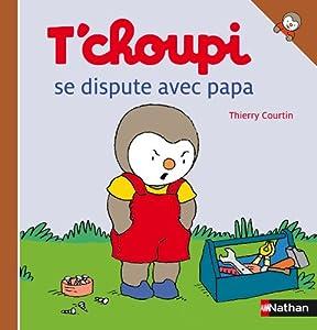 "Afficher ""T'choupi se dispute avec papa"""
