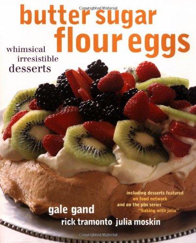 Butter Sugar Flour Eggs: Whimsical Irresistible Desserts