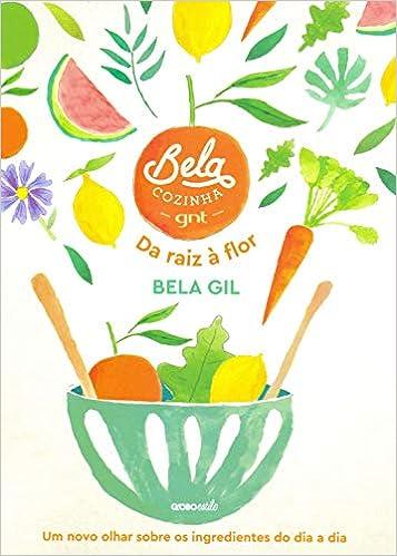 Bela Cozinha – Da raiz à flor: Um novo olhar sobre os ingredientes do dia a dia