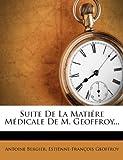 Suite de la Matiére Médicale de M Geoffroy, Antoine Bergier and Estienne-Francois Geoffroy, 1276770731
