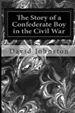 The Story of a Confederate Boy in the Civil War, David Johnston, 1497340381