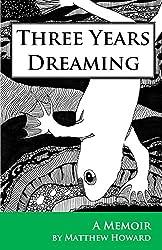 Three Years Dreaming: A Memoir