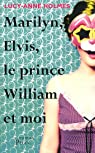 Marilyn, Elvis, le prince William et moi par Holmes