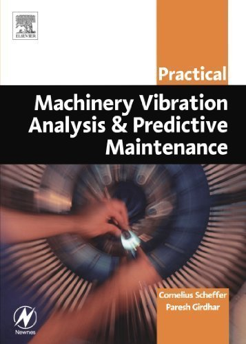 Practical Machinery Vibration Analysis and Predictive Maintenance (Practical Professional Books from Elsevier) 1st edition by Scheffer Ph.D MEng, Cornelius, Girdhar B.Eng (MechEng), Par (2004) Paperback