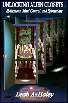 Book Unlocking Alien Closets: Abductions, Mind Control, and Spirituality by Leah A. Haley (2003-04-04)